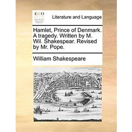 Hamlet, Prince of Denmark. a Tragedy. Written by M. Wil. Shakespear. Revised by Mr. Pope. - William Shakespeare