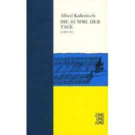 Die Summe der Tage: Gedichte - Alfred Kolleritsch