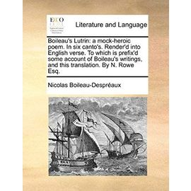 Boileau's Lutrin: A Mock-Heroic Poem. in Six Canto's. Render'd Into English Verse. to Which Is Prefix'd Some Account of Boileau's Writin - Nicolas Boileau Despreaux