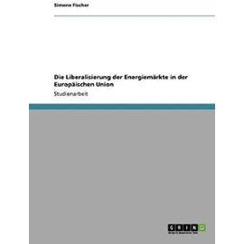 Die Liberalisierung der Energiemärkte in der Europäischen Union - Simone Fischer