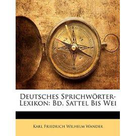 Deutsches Sprichworter-Lexikon: Bd. Sattel Bis Wei - Wander, Karl Friedrich Wilhelm