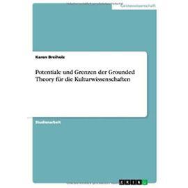 Potentiale und Grenzen der Grounded Theory für die Kulturwissenschaften - Karen Breiholz