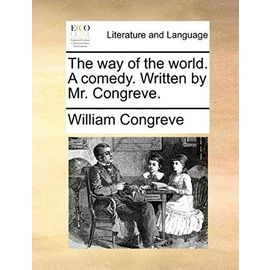 The Way of the World. a Comedy. Written by Mr. Congreve - William Congreve