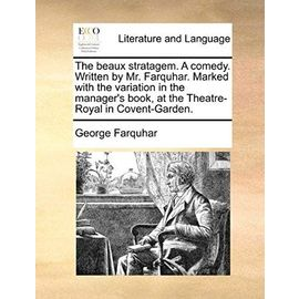 The Beaux Stratagem. a Comedy. Written by Mr. Farquhar. Marked with the Variation in the Manager's Book, at the Theatre-Royal in Covent-Garden - George Farquhar