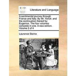 A Sentimental Journey Through France and Italy. by Mr. Yorick: And the Continuation Thereof by Eugenius. the Four Volumes Complete in One. a New Edition. Volume 2 of 4 - Laurence Sterne