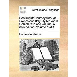 Sentimental Journey Through France and Italy. by MR Yorick. Complete in One Volume. a New Edition. Volume 1 of 4 - Laurence Sterne