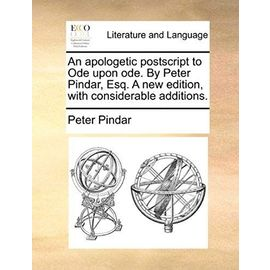 An Apologetic PostScript to Ode Upon Ode. by Peter Pindar, Esq. a New Edition, with Considerable Additions. - Pindar, Peter