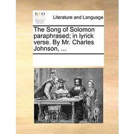 The Song of Solomon Paraphrased; In Lyrick Verse. by Mr. Charles Johnson, - Multiple Contributors