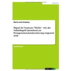 """Miguel de Unamuno """"Niebla"""" - wie der Nebel-Begriff darstellend zur Protagonistencharakterisierung eingesetzt wird - Marie Louis Freyberg"""