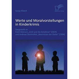 Werte und Moralvorstellungen in Kinderkrimis: Dargestellt an Erich Kästners 'Emil und die Detektive' (1929) und Andreas Steinhöfels 'Beschützer der Diebe' (1994) - Sonja Hilvert