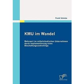 KMU im Wandel: Mehrwert im mittelständischen Unternehmen durch Implementierung eines Beschaffungscontrollings - Frank Schulze