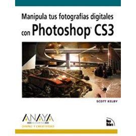 Manipula tus fotografias digitales con Photoshop CS3/ Manipulate Your Digital Photography in Photoshop CS3 (Spanish Edition) - Scott Kelby