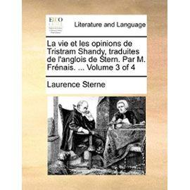 La Vie Et Les Opinions de Tristram Shandy, Traduites de L'Anglois de Stern. Par M. Frnais. ... Volume 3 of 4 - Laurence Sterne