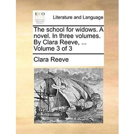 The School for Widows. a Novel. in Three Volumes. by Clara Reeve, ... Volume 3 of 3 - Reeve, Clara