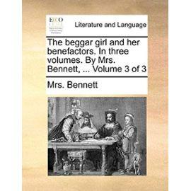 The Beggar Girl and Her Benefactors. in Three Volumes. by Mrs. Bennett. Volume 3 of 3 - Bennett, Mrs