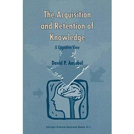 The Acquisition and Retention of Knowledge: A Cognitive View - D. P. Ausubel