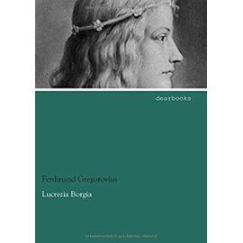 Lucrezia Borgia - Ferdinand Gregorovius