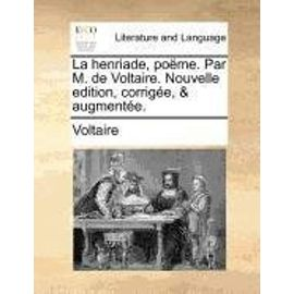 La Henriade, Pome. Par M. de Voltaire. Nouvelle Edition, Corrige, & Augmente. - Voltaire