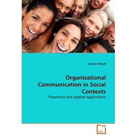 Organizational Communication in Social Contexts - Schnell, James