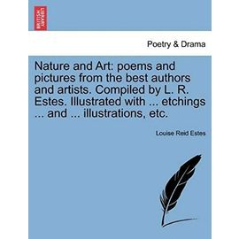Nature and Art: Poems and Pictures from the Best Authors and Artists. Compiled by L. R. Estes. Illustrated with ... Etchings ... and ... Illustrations, Etc. - Estes, Louise Reid