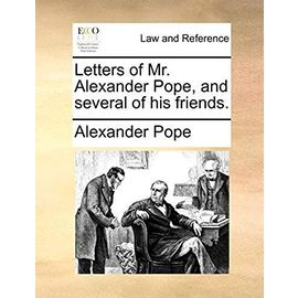 Letters of Mr. Alexander Pope, and Several of His Friends - Pope, Alexander