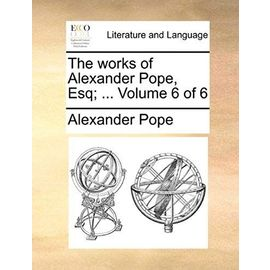 The Works of Alexander Pope, Esq; ... Volume 6 of 6 - Pope, Alexander