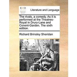 The Rivals, a Comedy. as It Is Performed at the Theatres-Royal in Drury-Lane and Covent-Garden. the Sixth Edition - Sheridan, Richard Brinsley