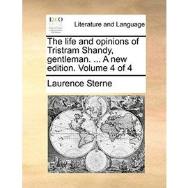 The Life and Opinions of Tristram Shandy, Gentleman. ... a New Edition. Volume 4 of 4 - Laurence Sterne