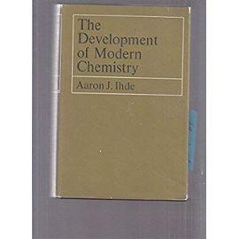 The Development of Modern Chemistry - Aaron Ihde