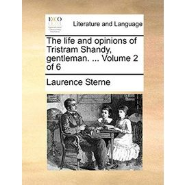 The Life and Opinions of Tristram Shandy, Gentleman. ... Volume 2 of 6 - Laurence Sterne