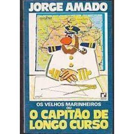 OS VELHOS MARINHEIROS OU O CAPITAO DE LONGO CURSO - Jorge Amado