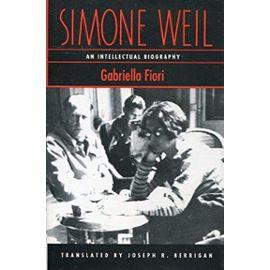 Simone Weil: An Intellectual Biography - Gabriella Fiori
