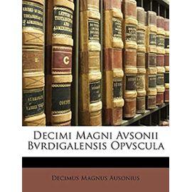 Decimi Magni Avsonii Bvrdigalensis Opvscula - Ausonius, Decimus Magnus