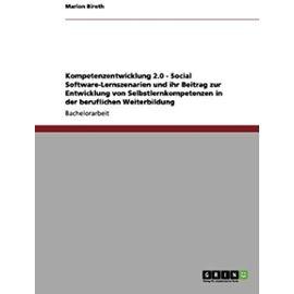 Kompetenzentwicklung 2.0 - Social Software-Lernszenarien und ihr Beitrag zur Entwicklung von Selbstlernkompetenzen in der beruflichen Weiterbildung - Marion Biroth
