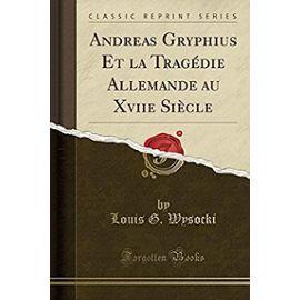 Wysocki, L: Andreas Gryphius Et la Tragédie Allemande au Xvi
