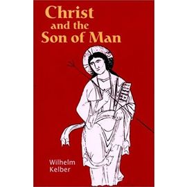 Christ and the Son of Man - Wilhelm Kelber
