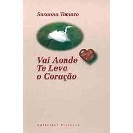 Vai Aonde TE Leva O Coracao (Portuguese Edition) - Tamaro Susanna