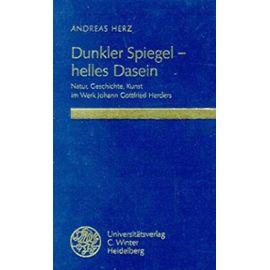 Dunkler Spiegel, helles Dasein: Natur, Geschichte, Kunst im Werk Johann Gottfried Herders (Beitrage zur neueren Literaturgeschichte) (German Edition) - Andreas Herz