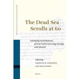 The Dead Sea Scrolls at 60: Scholarly Contributions of New York University Faculty and Alumni - Lawrence Schiffman