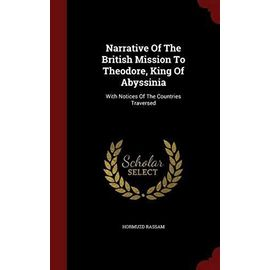Narrative of the British Mission to Theodore, King of Abyssinia: With Notices of the Countries Traversed - Rassam, Hormuzd