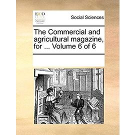 The Commercial and Agricultural Magazine, for ... Volume 6 of 6 - Multiple Contributors
