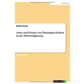 Arten und Einsatz von Planungstechniken in der Marketinglanung - Stefan Horak