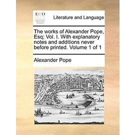The Works of Alexander Pope, Esq; Vol. I. with Explanatory Notes and Additions Never Before Printed. Volume 1 of 1 - Pope, Alexander