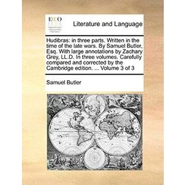 Hudibras: In Three Parts. Written in the Time of the Late Wars. by Samuel Butler, Esq. with Large Annotations by Zachary Grey, LL.D. in Three Volumes. ... by the Cambridge Edition. ... Volume 3 of 3 - Samuel Butler