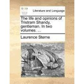The Life and Opinions of Tristram Shandy, Gentleman. in Two Volumes. ... - Laurence Sterne