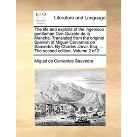 The Life and Exploits of the Ingenious Gentleman Don Quixote de La Mancha. Translated from the Original Spanish of Miguel Cervantes de Saavedra. by ... Esq; ... the Second Edition. Volume 2 of 2 - Miguel De Cervantes