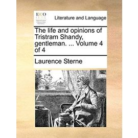 The Life and Opinions of Tristram Shandy, Gentleman. ... Volume 4 of 4 - Laurence Sterne