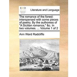 """The Romance of the Forest: Interspersed with Some Pieces of Poetry. by the Authoress of """"A Sicilian Romance,"""" &C. in Two Volumes. ... Volume 1 of 2 - Radcliffe, Ann Ward"""