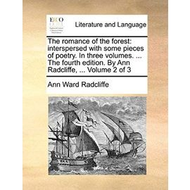 The Romance of the Forest: Interspersed with Some Pieces of Poetry. in Three Volumes. ... the Fourth Edition. by Ann Radcliffe, ... Volume 2 of 3 - Radcliffe, Ann Ward