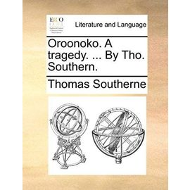 Oroonoko. a Tragedy. by Tho. Southern - Southerne, Thomas